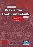 Praxis der Umformtechnik: Arbeitsverfahren, Maschinen, Werkzeuge (Vieweg Praxiswissen)