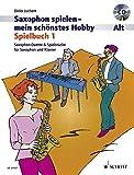 Saxophon spielen - mein schönstes Hobby: Saxophon-Duette & Spielstücke für Saxophon und Klavier....