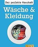 Der perfekte Haushalt: Wäsche & Kleidung: Die wichtigsten Haushaltstipps zum Waschen, Trocknen und...