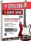Spielend E-Gitarre Lernen: Vom Anfnger zum Bandgitarristen (inkl. 105 Video-Praxisanleitungen)