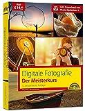 Digitale Fotografie: Der Meisterkurs - Richtig fotografieren lernen inkl. Bildbearbeitungssoftware