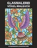 Glasmalerei Vögel Malbuch: Einfaches Malbuch für Senioren und Erwachsene, 25 professionelle...