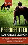 Pferdefutter – Das große Lexikon: Eine einfache und umfassende Übersicht über die wichtigsten...