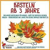 Basteln ab 3 Jahre: Das große Bastelbuch für Kinder - Blätter sammeln, kleben, malen! -...