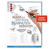 Die Kunst des Zeichnens 15 Minuten - Gesichter: Mit gezieltem Training in 15 Minuten zum...