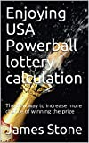 Enjoying USA Powerball lottery calculation: The new way to increase more chance of winning the prize...