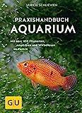 Praxishandbuch Aquarium: Mit ber 400 Fischarten, Amphibien und Wirbellosen im Portrt. Der Bestseller...