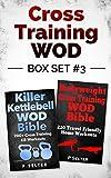 Cross Training WOD Box Set #3: Killer Kettlebell WOD Bible: 200+ Cross Training KB Workouts &...