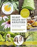 Selbst Heilen mit Kräutern: Pflanzenheilkunde für zu Hause - Mit Anleitung zur medizinischen...
