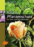 Bildatlas Pflanzenschutz an Zier- und Nutzpflanzen: Krankheiten und Schädlinge erkennen, vorbeugen...