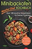 Minibackofen Kochbuch: Über 120 kreative Rezeptideen für Deinen Toastofen - inklusive 24 delikate...