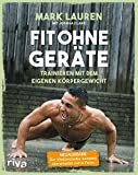 Fit ohne Geräte: Trainieren mit dem eigenen Körpergewicht – Der Weltbestseller komplett...