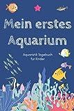 Mein erstes Aquarium - Aquaristik Tagebuch für Kinder: A5 Aquarium Logbuch | Aquarienpflegeheft |...