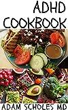 ADHD COOKBOOK: Effective recipes designed to improve focus, self control and execution skills...