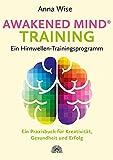 Awakened Mind ® Training - Ein Hirnwellen-Trainingsprogramm: Ein Praxisbuch für Kreativität,...