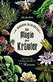 Die Magie der Kräuter: Entdecke die verborgenen Kräfte der Kräuter