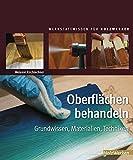 Oberflächen behandeln: Grundwissen, Materialien, Techniken (Werkstattwissen für Holzwerker)