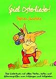 Spiel Osterlieder!  Die schönsten neuen Kinderlieder zu Ostern: Das Liederbuch mit allen Texten,...