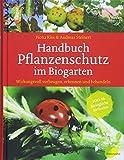 Handbuch Pflanzenschutz im Biogarten: Wirkungsvoll vorbeugen, erkennen und behandeln. 100 %...