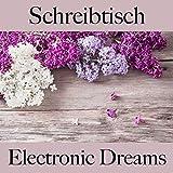 Schreibtisch: Electronic Dreams - Die Beste Musik Zum Entspannen