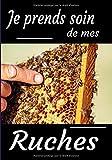 Je prends soin de mes ruches: Journal pour apiculteurs débutants ou confirmés. Un petit cadeau...
