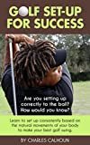 Golf Set-up for Success: Learn to set up consistently based on the natural movements of your body to...