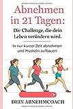 Abnehmen in 21 Tagen: Die Challenge, die dein Leben verändern wird. In nur kurzer Zeit abnehmen und...