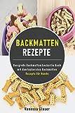Backmatten Rezepte: Das große Backmatten Leckerlie Buch mit den leckersten Backmatten Rezepte für...