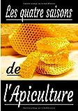 Les quatre saisons de l'apiculture: Journal pour apiculteurs débutants ou confirmés. Un petit...