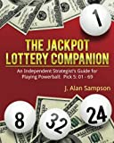 The Jackpot Lottery Companion: An Independent Strategist's Guide for Playing Powerball: Pick 5: 01 -...