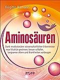 Aminosuren: Dank revolutionrer wissenschaftlicher Erkenntnisse neue Vitalitt gewinnen, besser...