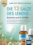 Die 12 Salze des Lebens - Biochemie nach Dr. Schüßler: Alle 24 Haupt-/Ergänzungssalze und Salben...