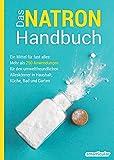 Das Natron-Handbuch: Ein Mittel für fast alles: Mehr als 250 Anwendungen für den...