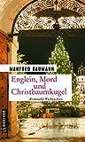 Englein, Mord und Christbaumkugel: Kriminelle Weihnachten (Kriminalromane im GMEINER-Verlag)