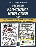Das große Flipchart-Vorlagen-Buch: Über 180 Vorlagen von Agenda bis Evaluation für Meetings,...