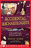 Accidental Archaeologists: True Stories of Unexpected Discoveries (English Edition)