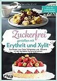 Zuckerfrei genießen mit Erythrit und Xylit: Die besten Low-Carb-Süßigkeiten und -Desserts mit den...