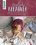 Täglich kreativer: Kreativtechniken für Kreative und alle, die es werden wollen.