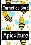 Carnet de bord apiculture: Journal pour apiculteurs débutants ou confirmés. Un petit cadeau utile.