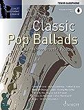 Classic Pop Ballads: The 14 Most Beautiful Popsongs. Tenor-Saxophon. Ausgabe mit Online-Audiodatei....