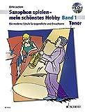 Saxophon spielen - mein schnstes Hobby: Die moderne Schule fr Jugendliche und Erwachsene. Band 1....