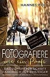 Fotografiere wie ein Profi: das Schritt für Schritt Handbuch für Einsteiger - geschrieben und mit...