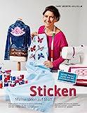 Sticken - Meine Ideen auf Stoff: Stoffe kreativ Verzieren mit der Stickmaschine Von der Kleidung bis...