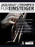 Jazz-Solo für Trompete für Einsteiger: Die Anleitung für Einsteiger zur Jazzimprovisation für...