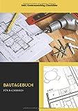 Bautagebuch für Bauherren: Inkl. Kostenanschlag - Checkliste zum Ausfüllen für das neue Eigenheim...