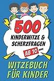Witzebuch für Kinder ab 10 Jahre: 500 Kinderwitze & Scherzfragen - Geschenke für Mädchen und...