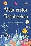 Mein erstes Fischbecken - Süßwasser & Salzwasser Aquaristik Tagebuch: A5 Aquarium Logbuch |...