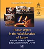 Human Rights In The Administration Of Justice: A Manual On Human Rights For Judges, Presecutors And...
