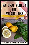 NATURAL REMEDY FOR WEIGHT LOSS: Comprehensive Guide on How To Lose Massive Weight and Restore...