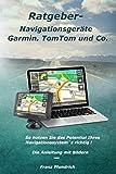 Ratgeber-Navigationsgeräte Garmin, TomTom und Co.: So nutzen Sie das Potential Ihres...